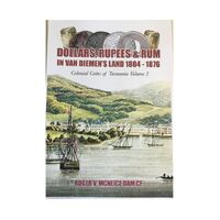 Soft Cover Dollars, Rupees & Rum in Van Diemen's Land 1804-1876 Colonial Coins Of Australia Book Volume 2
